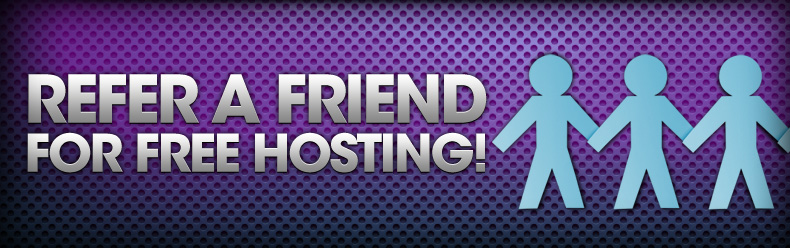 Refer a Friend for Free Hosting!